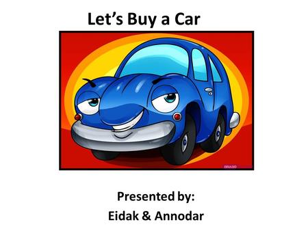 Let's Buy a Car Presented by: Eidak & Annodar. Annodar's Data Collected 1. Year: 2015 2. Make: Mazda 3. Model: Mazda 3 i Sport Sedan 4. Purchase Price: