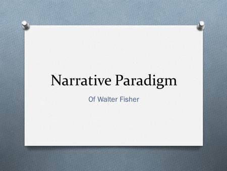Narrative Paradigm Of Walter Fisher.