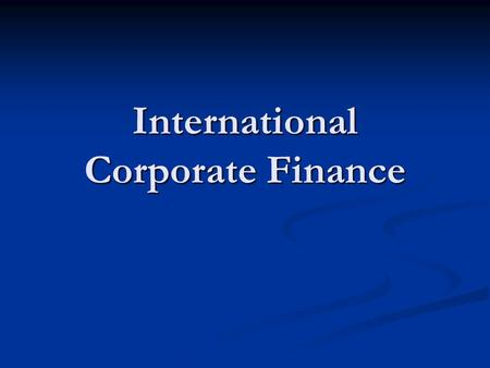 International Corporate Finance. Multinational companies (MNC) Engages significantly in foreign production through its affiliates located in several countries,