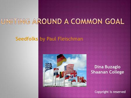 Seedfolks by Paul Fleischman Dina Buzaglo Shaanan College Copyright is reserved.