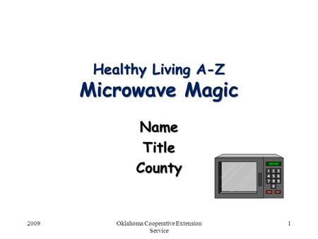 2009Oklahoma Cooperative Extension Service Healthy Living A-Z Microwave Magic NameTitleCounty 1.
