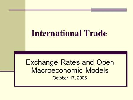 International Trade Exchange Rates and Open Macroeconomic Models October 17, 2006.