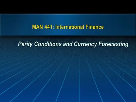 MAN 441: Internatıonal Finance Parity Conditions and Currency Forecasting.