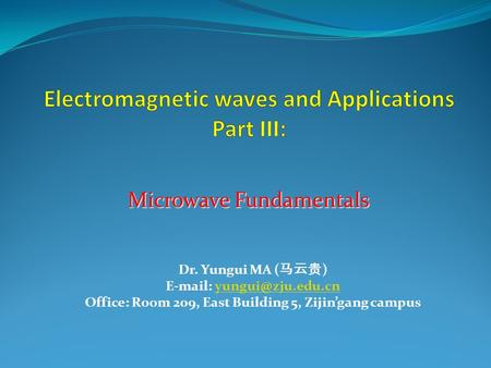 Dr. Yungui MA ( 马云贵 )   Office: Room 209, East Building 5, Zijin'gang campus Microwave Fundamentals.