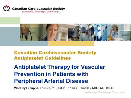 Leadership. Knowledge. Community. Canadian Cardiovascular Society Antiplatelet Guidelines Antiplatelet Therapy for Vascular Prevention in Patients with.