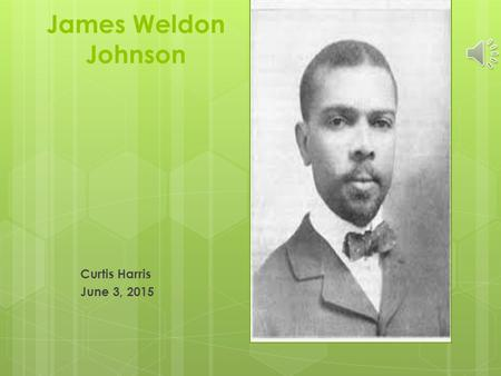 James Weldon Johnson Curtis Harris June 3, 2015 Autobiographical  Johnson published hundreds of stories and poems during his lifetime. He also produced.