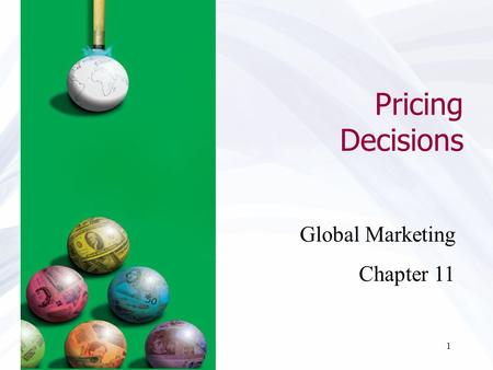 1 Pricing Decisions Global Marketing Chapter 11. ©2011 Pearson Education, Inc. publishing as Prentice Hall 11-2 Introduction to Pricing Issues Law of.