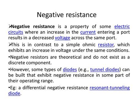 Negative resistance  Negative resistance is a property of some electric circuits where an increase in the current entering a port results in a decreased.