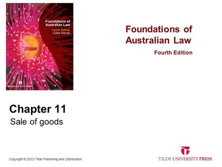 Foundations of Australian Law Fourth Edition Copyright © 2013 Tilde Publishing and Distribution Chapter 11 Sale of goods.
