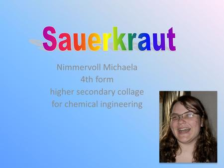 Nimmervoll Michaela 4th form higher secondary collage for chemical ingineering.