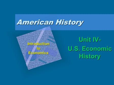 "American History Unit IV- U.S. Economic History IntroductiontoEconomics To insert your company logo on this slide From the Insert Menu Select ""Picture"""