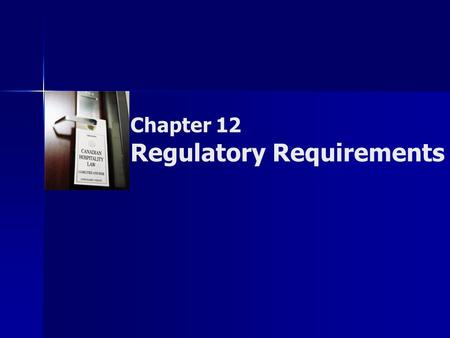 Chapter 12 Regulatory Requirements. Copyright © 2007 by Nelson, a division of Thomson Canada Limited 2 Summary of Objectives  To identify bylaws, codes.