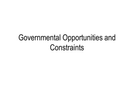 Governmental Opportunities and Constraints