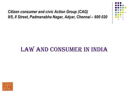 Citizen consumer and civic Action Group (CAG) 9/5, II Street, Padmanabha Nagar, Adyar, Chennai – 600 020 LAW AND CONSUMER IN INDIA.