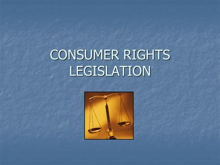 CONSUMER RIGHTS LEGISLATION. TRADE DESCRIPTIONS ACT (1968) Can't say your product is something it is not. Can't say your product is something it is not.