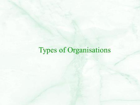 Types of Organisations. Introduction A business is always owned by someone. This can just be one person, or thousands. So a business can have a number.