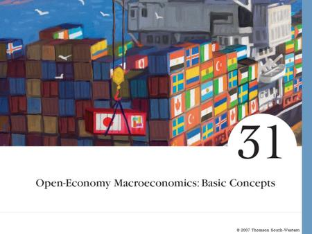 © 2007 Thomson South-Western. Open-Economy Macroeconomics: Basic Concepts Open and Closed Economies –A closed economy is one that does not interact with.