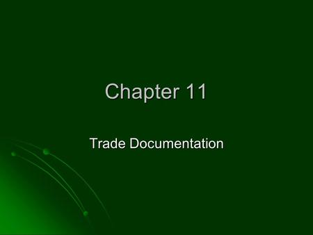 Chapter 11 Trade Documentation. The Role of Documentation Documentation requirements of international movements are a challenge. Documentation requirements.
