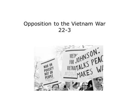 Opposition to the Vietnam War 22-3. Terms and People draftee − a young man who was drafted into military service Students for a Democratic Society (SDS)