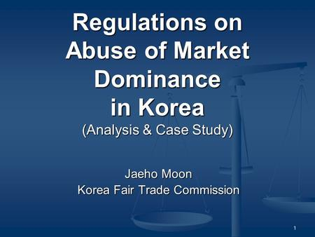 1 Regulations on Abuse of Market Dominance in Korea (Analysis & Case Study) Jaeho Moon Korea Fair Trade Commission.