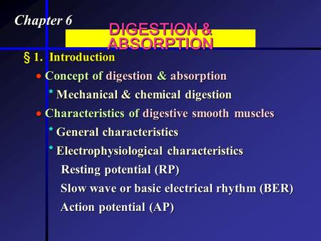 Chapter 6 DIGESTION & ABSORPTION § 1. Introduction  Concept of digestion & absorption  Concept of digestion & absorption * Mechanical & chemical digestion.