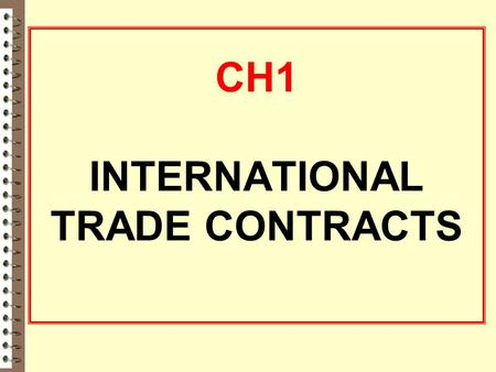 CH1 INTERNATIONAL TRADE CONTRACTS. Definition the contract :  International trade contract is a legal agreement between two or more parties with the.