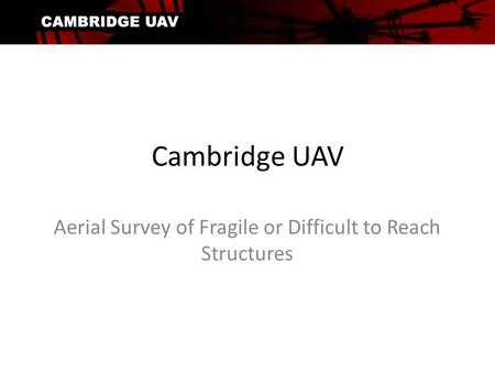 Cambridge UAV Aerial Survey of Fragile or Difficult to Reach Structures.