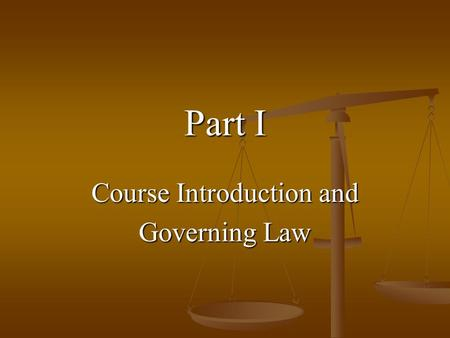 Part I Course Introduction and Governing Law. Course Introduction.