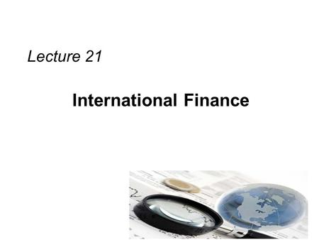 International Finance Lecture 21. Review MNCs need exchange rate forecasts for their – Hedging Decisions, – Short-term Financing Decisions, – Short-term.