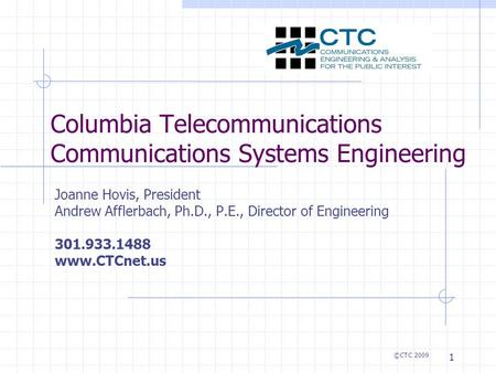 1 Columbia Telecommunications Communications Systems Engineering Joanne Hovis, President Andrew Afflerbach, Ph.D., P.E., Director of Engineering 301.933.1488.