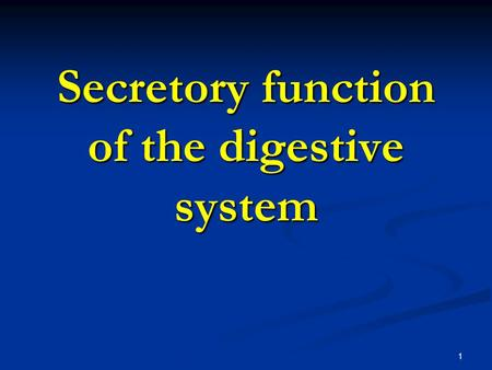 Secretory function of the digestive system 1. Objectives Describe the location of the salivary glands, composition and function of saliva. Outline the.