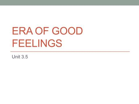 Era of Good Feelings Unit 3.5.