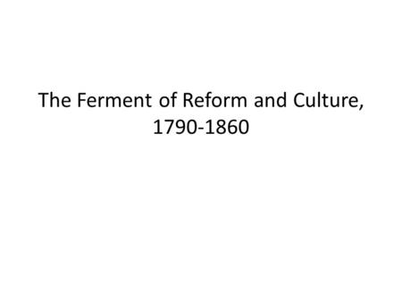 chapter 15 the ferment of reform and culture Published on course-notesorg ( ) home  chapter 15 - the ferment of reform and culture, 1790-1860 chapter 15 - the ferment of reform and culture.