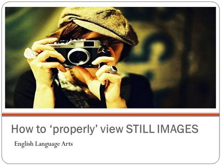 How to 'properly' view STILL IMAGES English Language Arts.