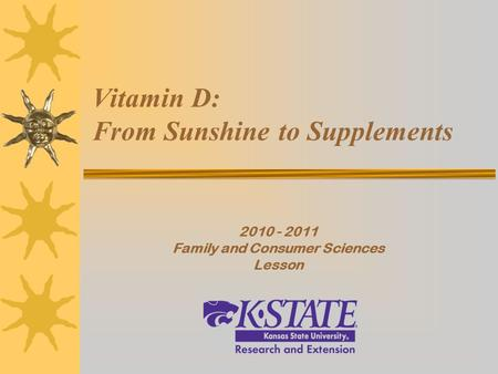 Vitamin D: From Sunshine to Supplements 2010 - 2011 Family and Consumer Sciences Lesson.