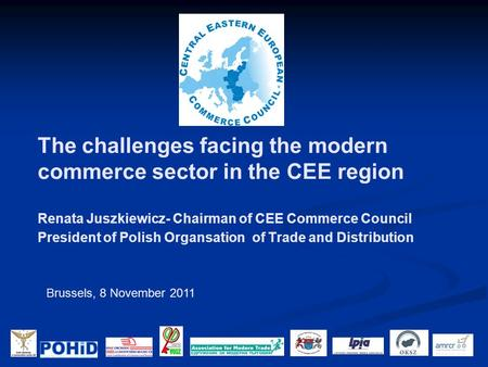 The challenges facing the modern commerce sector in the CEE region Renata Juszkiewicz- Chairman of CEE Commerce Council President of Polish Organsation.