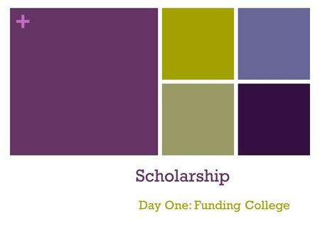 + Scholarship Day One: Funding College. Copyright © 2015 Texas Education Agency, 2015. All rights reserved. + Paying for College Apply for Financial Aid.