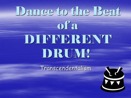 Dance to the Beat of a DIFFERENT DRUM! Transcendentalism.