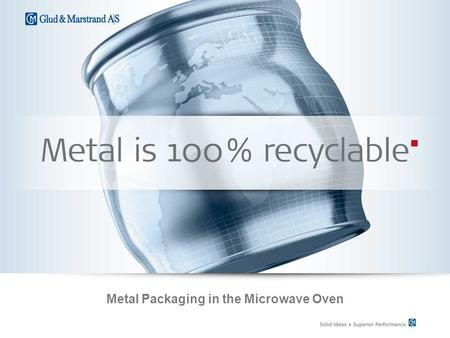 Metal Packaging in the Microwave Oven. Increasing Demand for Quick Meals  26 % of the European consumers use the microwave oven to prepare quick meals.