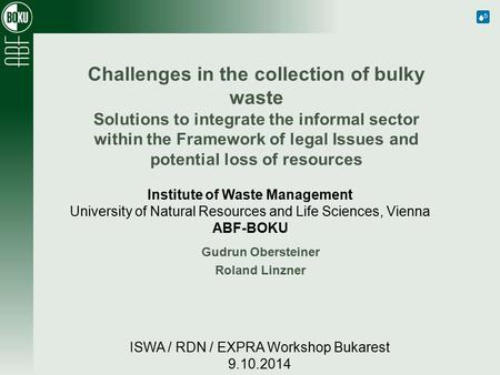 Institute of Waste Management University of Natural Resources and Life Sciences, Vienna ABF-BOKU Challenges in the collection of bulky waste Solutions.