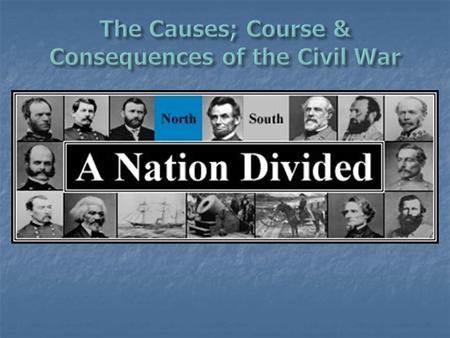 The Causes; Course & Consequences of the Civil War