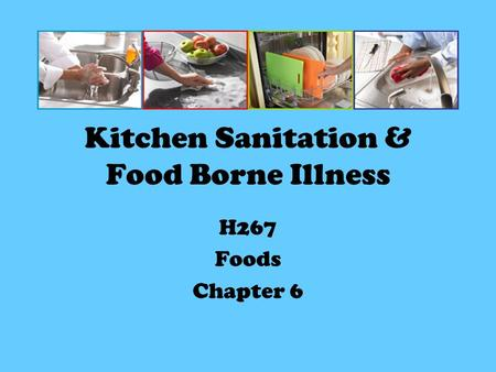 Kitchen Sanitation & Food Borne Illness H267 Foods Chapter 6.