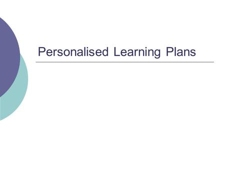 Personalised Learning Plans. What is the purpose of a PLP?  PLP targets should be used to support the child in their areas of most need - not necessarily.
