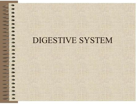 "DIGESTIVE SYSTEM. GENERAL 1 st System to Develop ""Tube"" Within a Tube Contents Remain External Until Absorbed Through Walls Humans are (Anatomical) Omnivores."