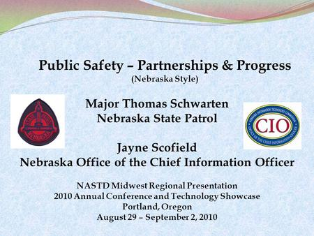 NASTD Midwest Regional Presentation 2010 Annual Conference and Technology Showcase Portland, Oregon August 29 – September 2, 2010 Public Safety – Partnerships.