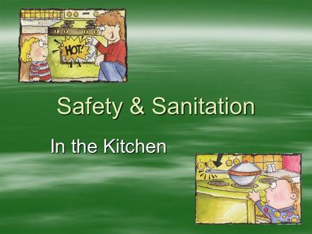 Safety & Sanitation In the Kitchen. Terms to Know  Sanitation – process of maintaining a clean and healthy environment  Food borne illnesses – are sicknesses.