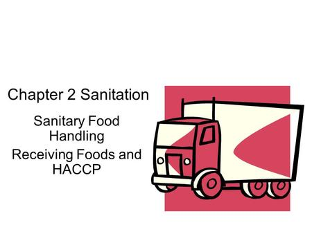 Chapter 2 Sanitation Sanitary Food Handling Receiving Foods and HACCP.