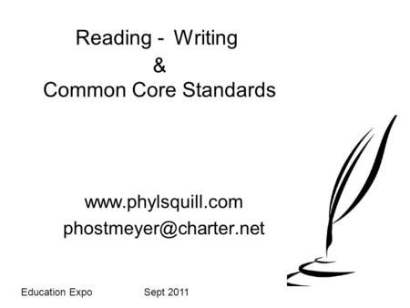 Reading - Writing & Common Core Standards  Education Expo Sept 2011.