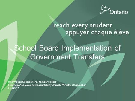 School Board Implementation of Government Transfers Information Session for External Auditors Financial Analysis and Accountability Branch, Ministry of.