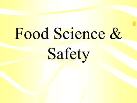 Food Science & Safety. Objectives Describe food safety practices Describe the four steps to insure safe food. Recall myths and truths about refrigerating.